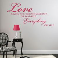 Love is when You Look into Someone's Eyes and Find Everything You need ~ Wall sticker / decals
